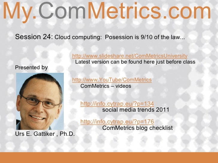 My.ComMetrics.comComMetrics  Session 24: Cloud computing: Posession is 9/10 of the law...                       http://www...