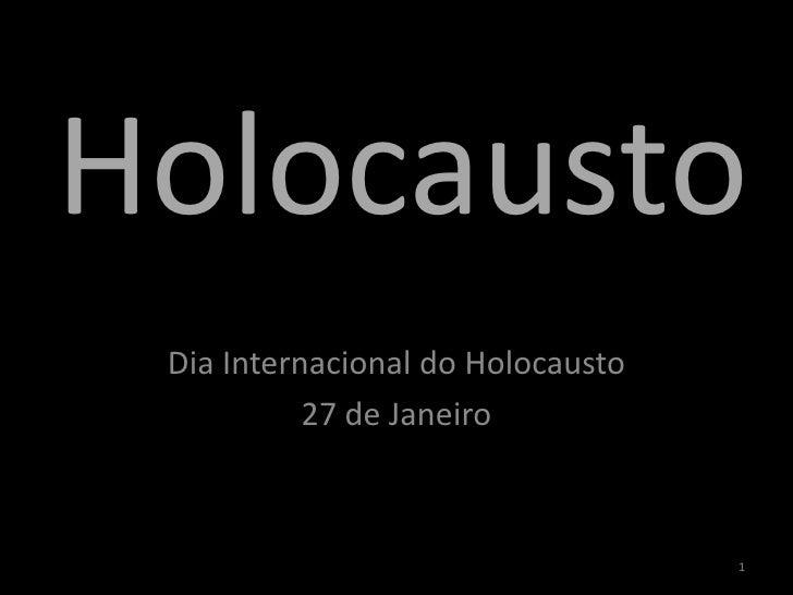 Holocausto<br />Dia Internacional do Holocausto<br />27 de Janeiro<br />1<br />