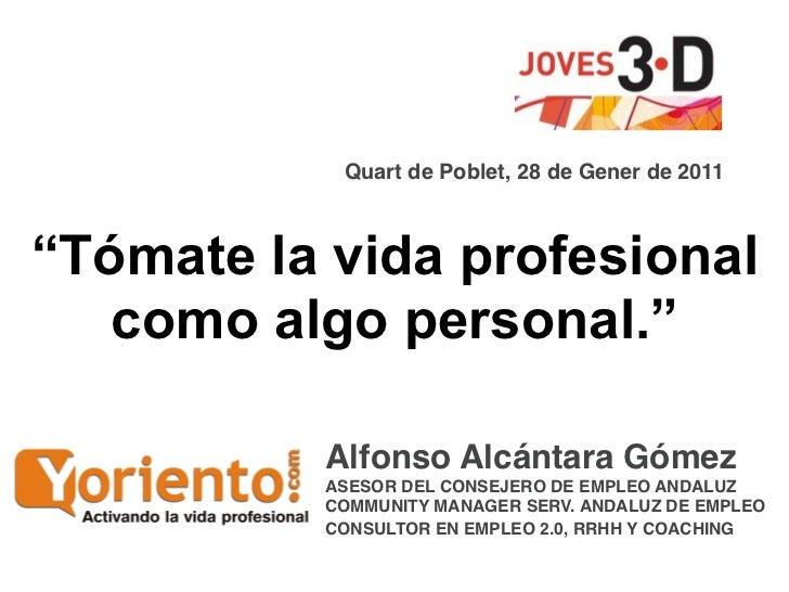 """Quart de Poblet, 28 de Gener de 2011""""Tómate la vida profesional   como algo personal.""""          Alfonso Alcántara Gómez   ..."""