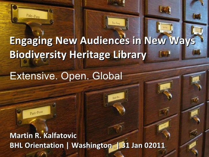 Engaging New Audiences in New Ways Biodiversity Heritage Library Martin R. Kalfatovic BHL Orientation | Washington  | 31 J...