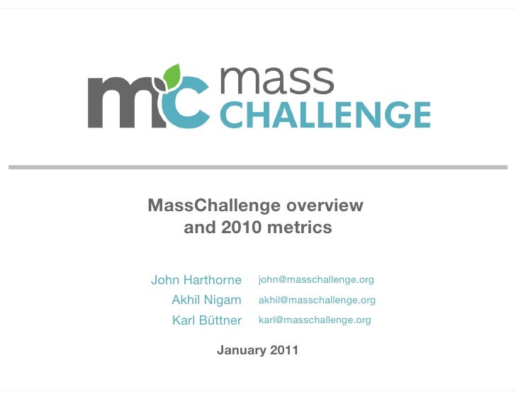 Overview and            2010 metrics        MassChallenge overview             and 2010 metrics        John Harthorne    j...