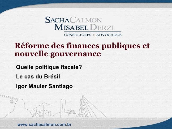 Réforme des finances publiques et nouvelle gouvernance Quelle politique fiscale?  Le cas du Brésil Igor Mauler Santiago