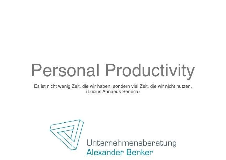 Personal ProductivityEs ist nicht wenig Zeit, die wir haben, sondern viel Zeit, die wir nicht nutzen.                     ...