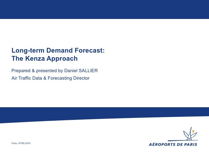 Long-term Demand Forecast:The Kenza ApproachPrepared & presented by Daniel SALLIERAir Traffic Data & Forecasting DirectorP...