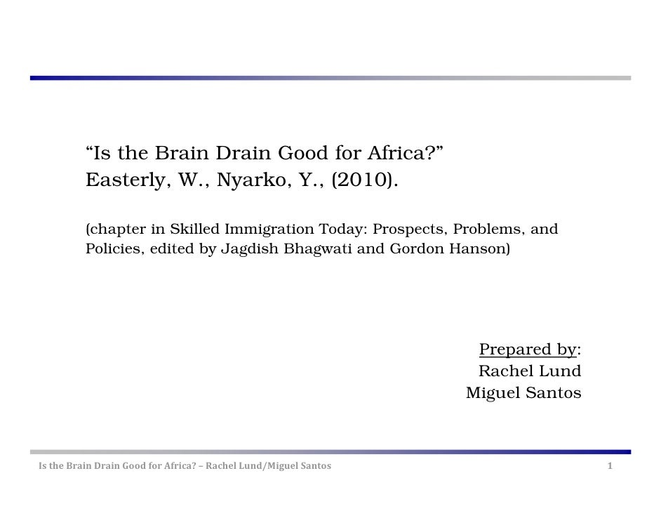 """Is the Brain Drain Good for Africa?""          Easterly, W., Nyarko, Y., (2010).          (chapter in Skilled Immigration ..."