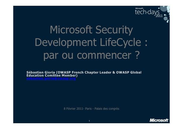 Microsoft Security    Development LifeCycle :     par ou commencer ?Sébastien Gioria (OWASP French Chapter Leader & OWASP ...