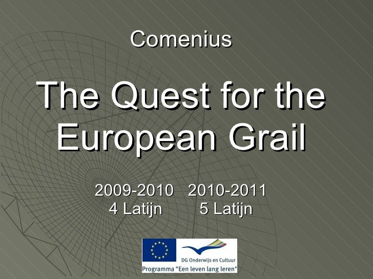 Comenius The Quest for the European Grail 2009-2010  2010-2011 4 Latijn  5 Latijn