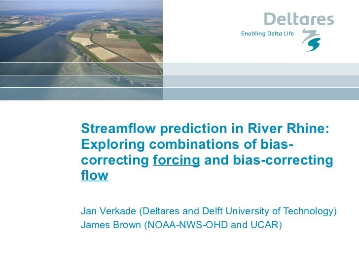 Streamflow prediction in River Rhine: Exploring combinations of bias-correcting  forcing  and bias-correcting  flow Jan Ve...
