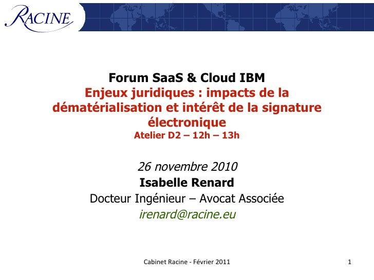 Forum SaaS & Cloud IBM Enjeux juridiques : impacts de la dématérialisation et intérêt de la signature électronique Atelier...
