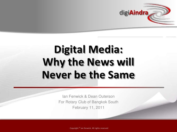 Digital Media: Why the News will Never be the Same<br />Ian Fenwick & Dean Outerson<br />For Rotary Club of Bangkok South ...