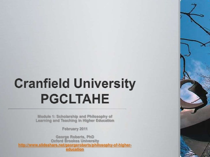 Cranfield UniversityPGCLTAHE<br />Module 1: Scholarship and Philosophy of <br />Learning and Teaching in Higher Education<...