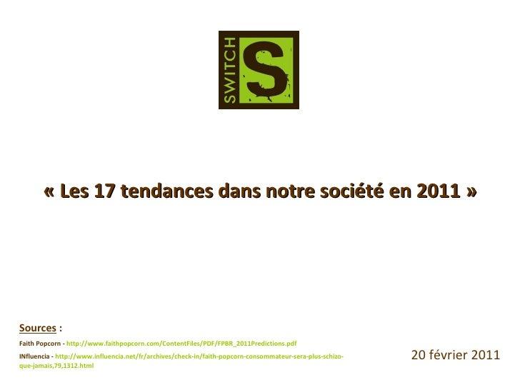 « Les 17 tendances dans notre société en 2011 » Sources  : Faith Popcorn -  http://www.faithpopcorn.com/ContentFiles/PDF/F...