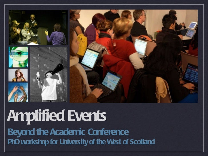 Amplified Events     Beyond the Academic Conference     PhD workshop for University of the West of ScotlandThursday, 24 Feb...