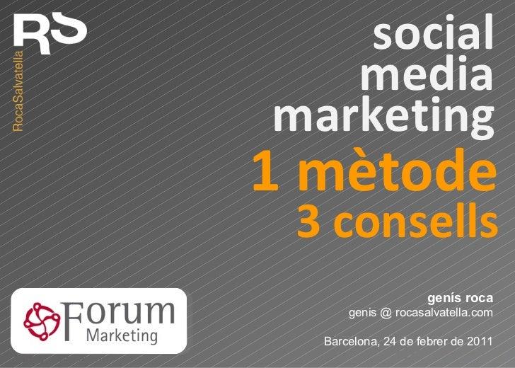1 mètode genís roca genis @ rocasalvatella.com Barcelona, 24 de febrer de 2011 social media marketing 3 consells
