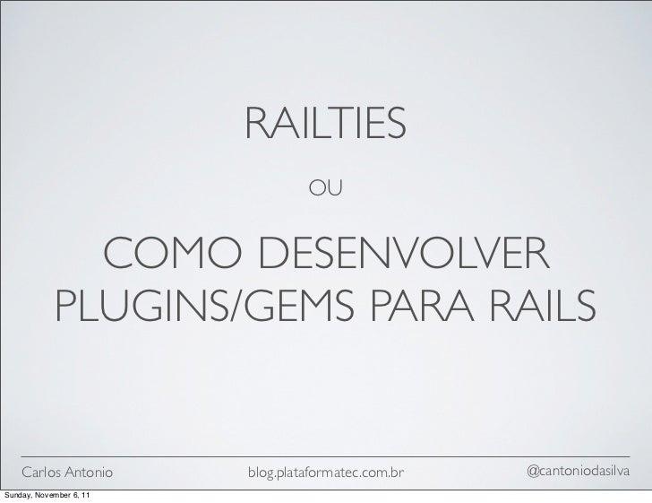 RAILTIES                                  OU              COMO DESENVOLVER            PLUGINS/GEMS PARA RAILS    Carlos An...