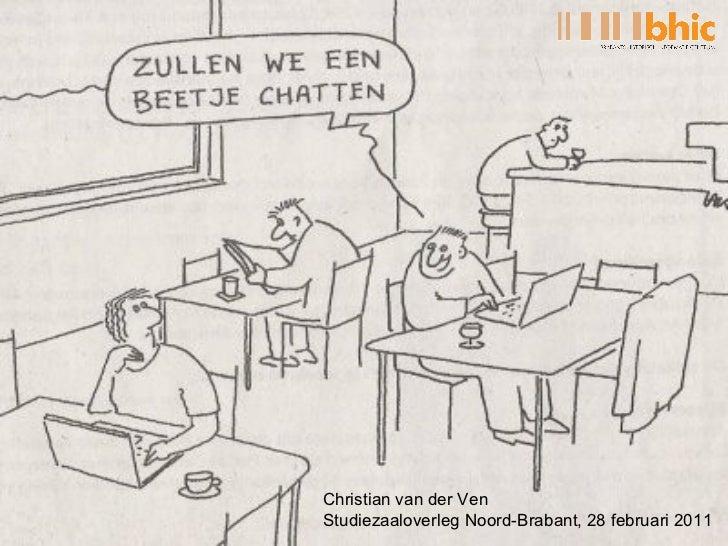 <ul><li>Christian van der Ven </li></ul><ul><li>Studiezaaloverleg Noord-Brabant, 28 februari 2011 </li></ul>