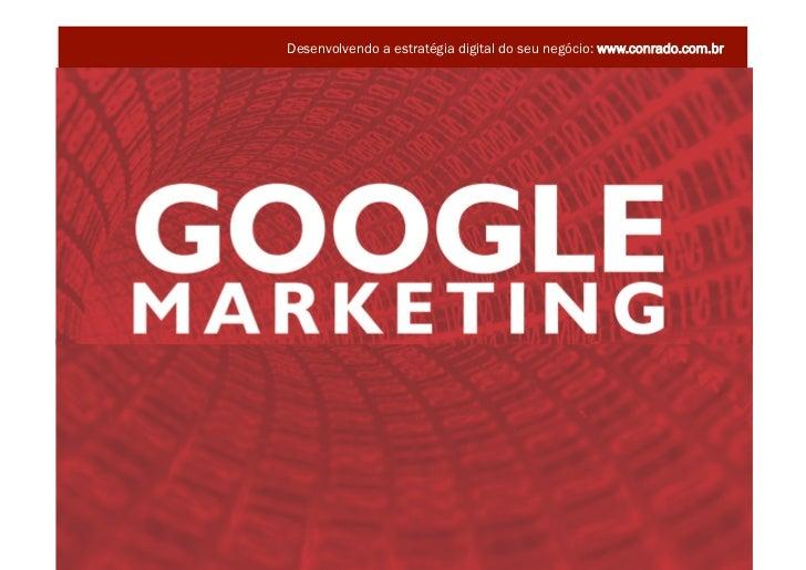 Desenvolvendo a estratégia digital do seu negócio: www.conrado.com.br                                                     ...