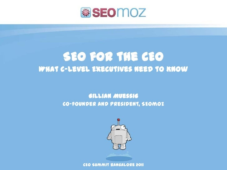 SEO for the CEO<br />What C-Level Executives Need to Know<br />Gillian Muessig<br />Co-founder and President, SEOmoz<br />...