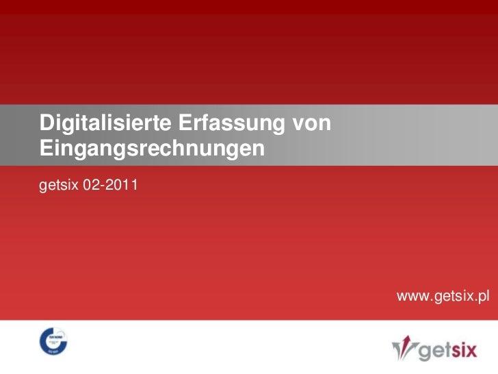 Digitalisierte Erfassung von Eingangsrechnungen<br />getsix 02-2011<br />www.getsix.pl<br />