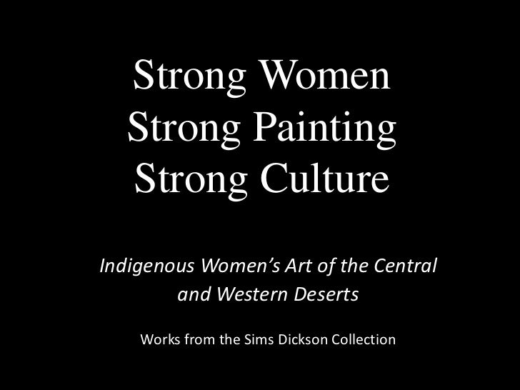 Strong Women Strong PaintingStrong Culture<br />Indigenous Women's Art of the Central <br />and Western Deserts<br />Works...