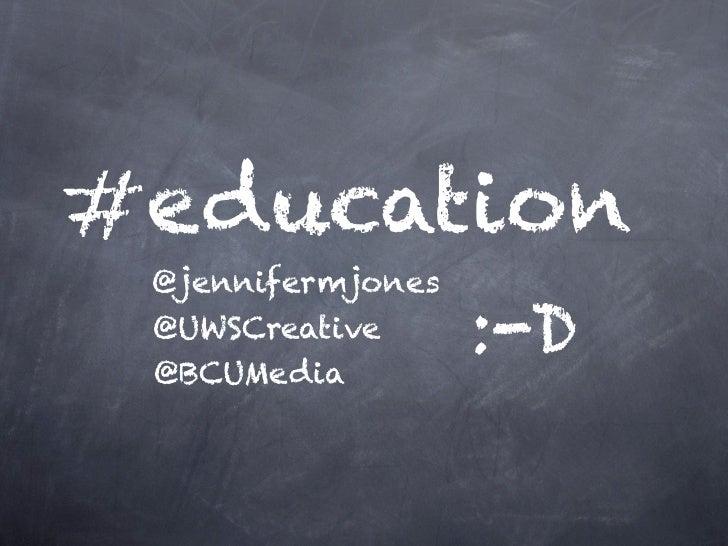 #education @jennifermjones @UWSCreative @BCUMedia                   :-D