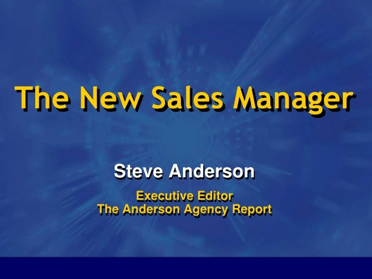 1<br />The New Sales Manager<br />Steve Anderson<br />Executive Editor The Anderson Agency Report <br />