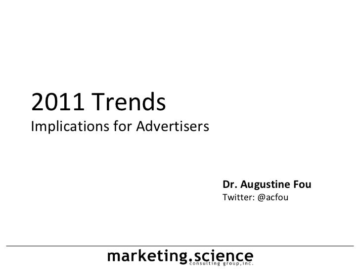 2011 Trends Implications for Advertisers Dr. Augustine Fou Twitter: @acfou