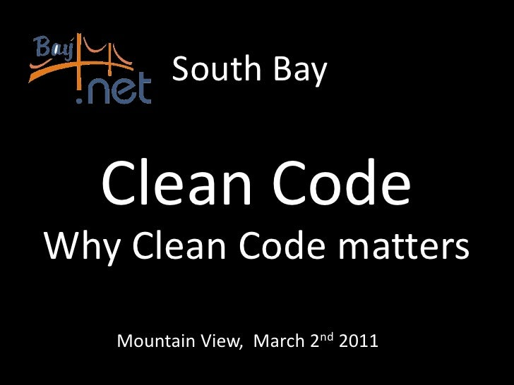South Bay  Clean CodeWhy Clean Code matters   Mountain View, March 2nd 2011