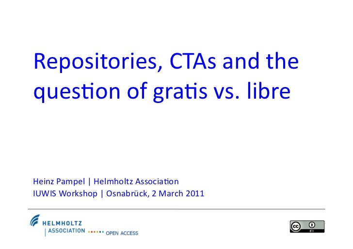 Repositories, CTAs and the ques4on of gra4s vs. libre  Heinz Pampel   Helmholtz Associa4on I...