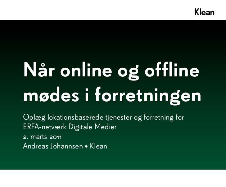 Når online og offlinemødes i forretningenOplæg lokationsbaserede tjenester og forretning forERFA-netværk Digitale Medier2....
