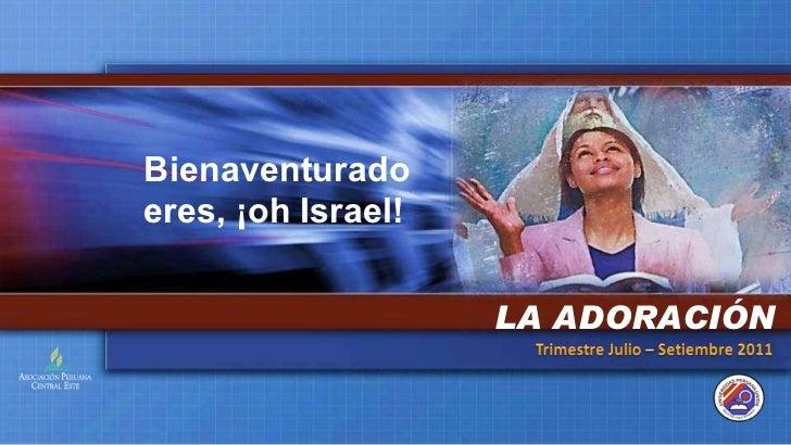Bienaventurado eres, ¡oh Israel! LA ADORACIÓN