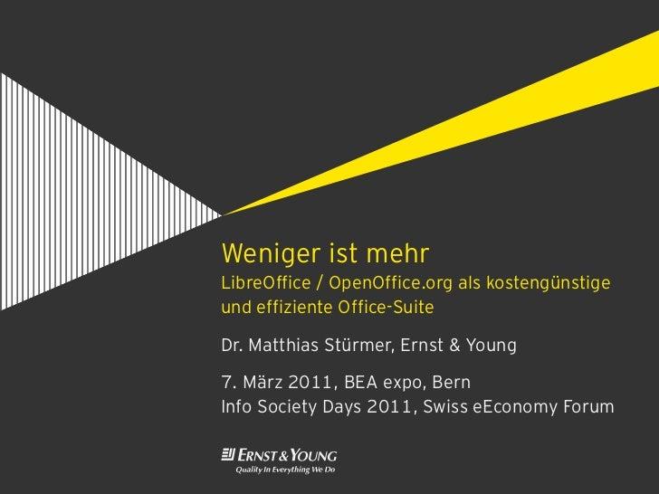 Weniger ist mehrLibreOffice / OpenOffice.org als kostengünstigeund effiziente Office-SuiteDr. Matthias Stürmer, Ernst & Yo...