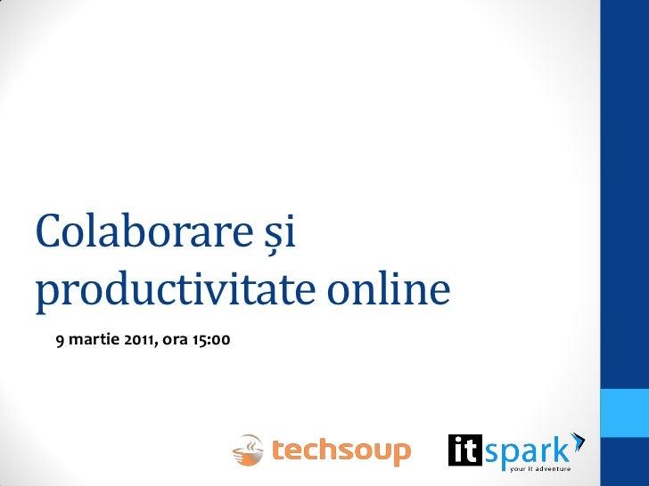 Colaborare șiproductivitate online 9 martie 2011, ora 15:00