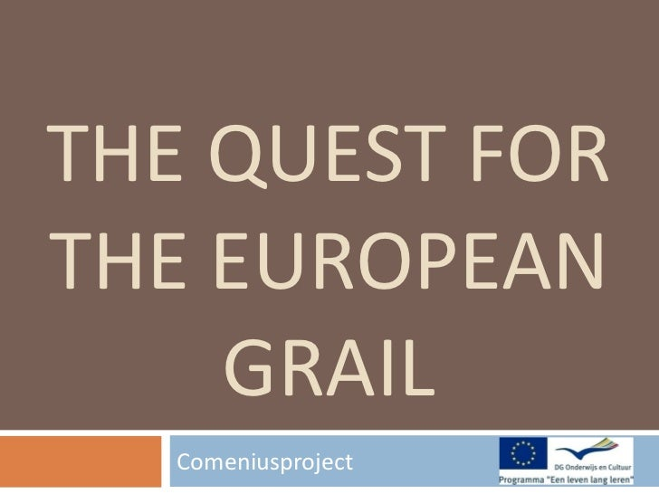 Comeniusproject  THE QUEST FOR THE EUROPEAN GRAIL