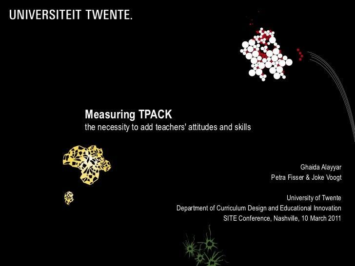 Measuring TPACK  the necessity to add teachers' attitudes and skills Ghaida Alayyar Petra Fisser & Joke Voogt University o...