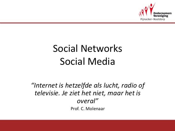 """Social NetworksSocial Media<br />""""Internet is hetzelfde als lucht, radio of televisie. Je ziet het niet, maar het is overa..."""