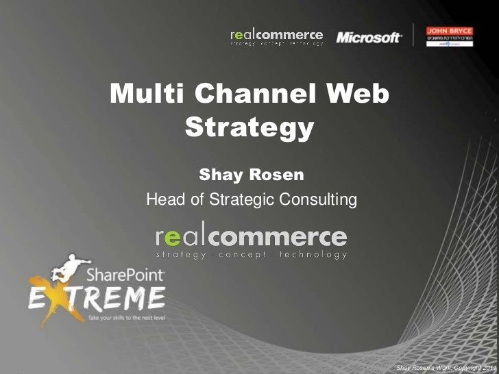 Multi Channel Web Strategy<br />Shay Rosen<br />Head of Strategic Consulting<br />