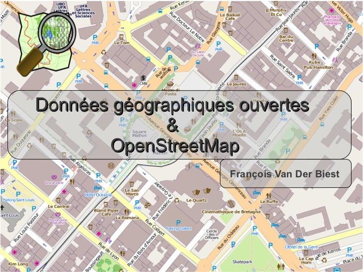 Données géographiques ouvertes                   &            OpenStreetMap                          François Van Der Bies...