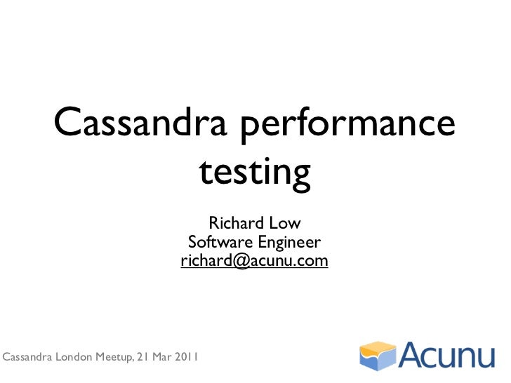 Cassandra performance                testing                                    Richard Low                               ...