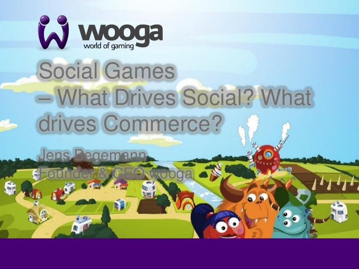 +    Social Games    – What Drives Social? What    drives Commerce?    Jens Begemann    Founder & CEO wooga