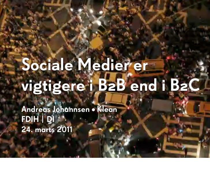 Sociale Medier ervigtigere i B2B end i B2CAndreas Johannsen • KleanFDIH | DI24. marts 2011