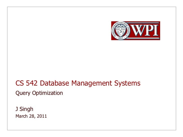 CS 542 Database Management Systems<br />Query Optimization<br />J Singh <br />March 28, 2011<br />