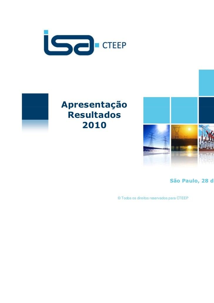 Apresentação Resultados    2010                                        São Paulo, 28 de março de 2011          © Todos os ...