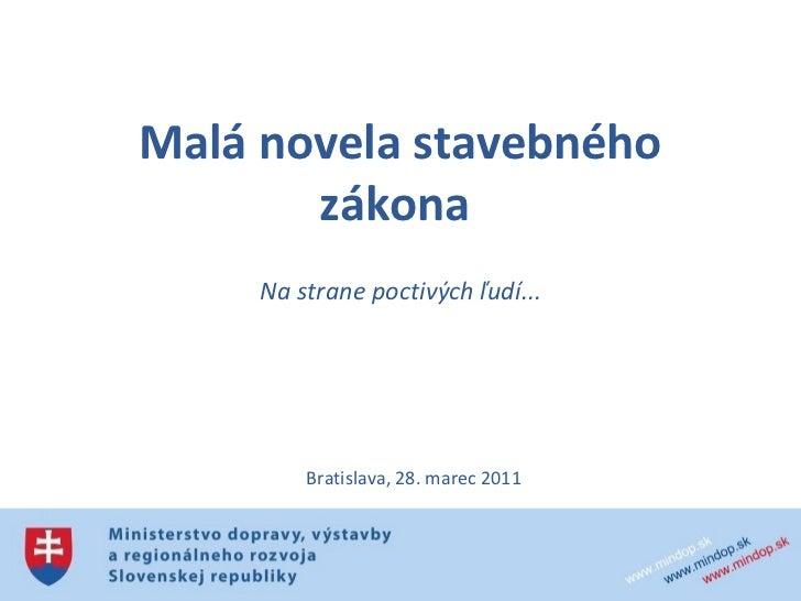 Malá novela stavebného zákona  Na strane poctivých ľudí... Bratislava, 28. marec 2011
