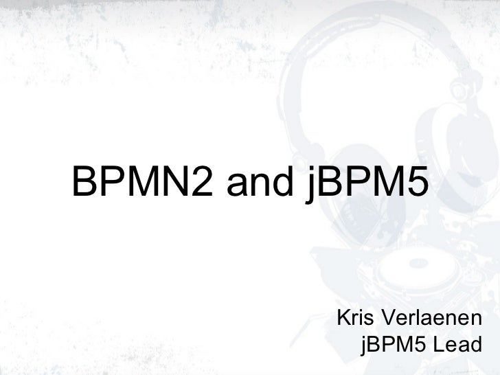 BPMN2 and jBPM5 Kris Verlaenen jBPM5 Lead