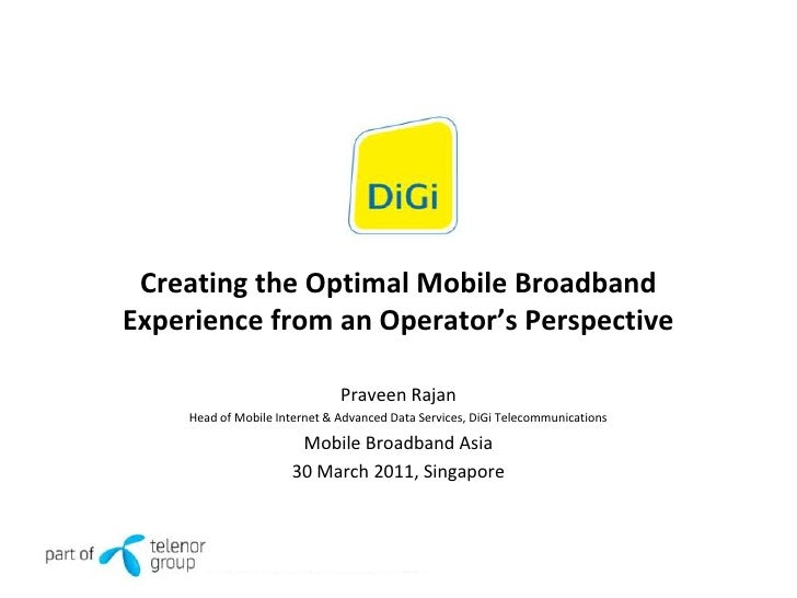 Creating the Optimal Mobile BroadbandExperience from an Operator's Perspective                              Praveen Rajan ...
