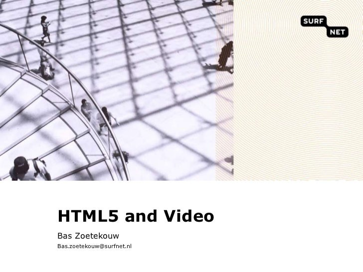 HTML5 and Video<br />Bas Zoetekouw<br />Bas.zoetekouw@surfnet.nl<br />