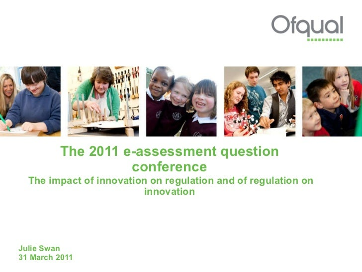 The 2011 e-assessment question conference  The impact of innovation on regulation and of regulation on innovation Julie Sw...