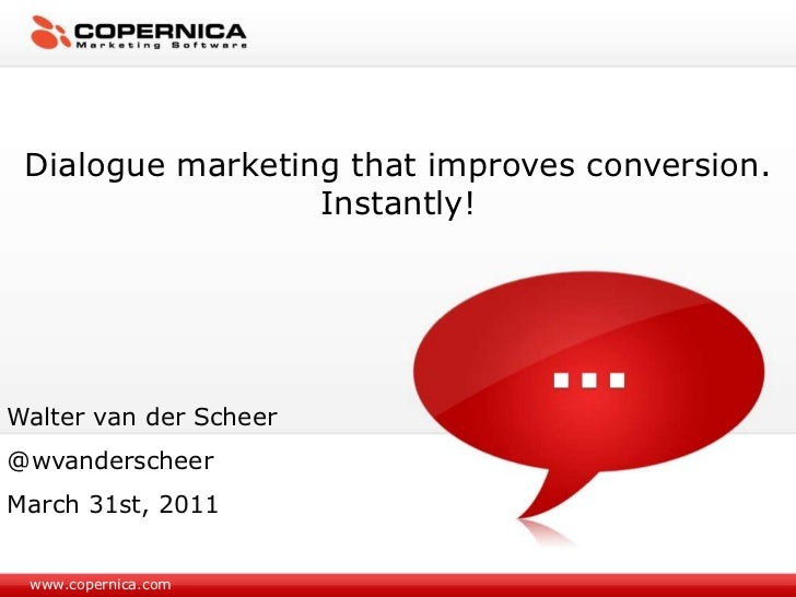 Dialogue marketing that improves conversion.<br />Instantly!<br />Walter van der Scheer<br />@wvanderscheer<br />March 31s...