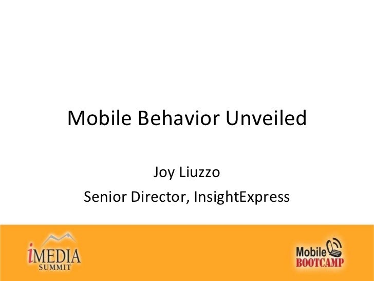 Mobile Behavior Unveiled Joy Liuzzo Senior Director, InsightExpress